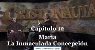 NAVEGAMOS EN CRISTO [ MARIA ] Capítulo 12: María. La Inmaculada Concepción